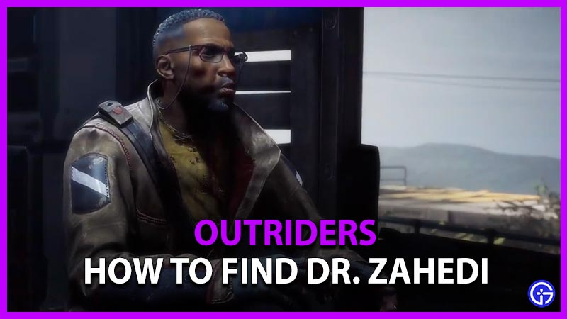How to Find Dr Zahedi in Outriders