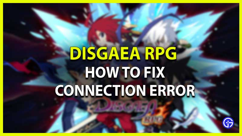 How to Fix Disgaea RPG Connection Error