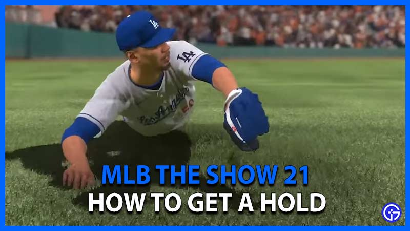 How to Get a Hold in Mlb the Show 21