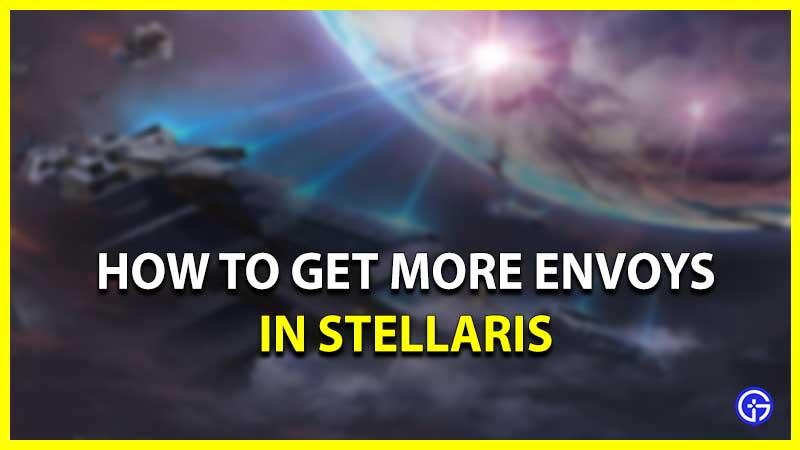 Stellaris: How to Get More Envoys?