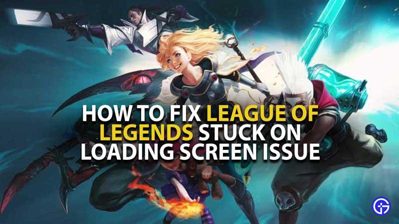 LOL Stuck on Loading Screen Issue Fix
