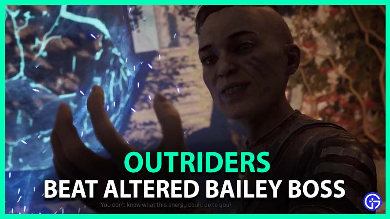 Outriders How To Beat The Altered Bailey Boss Fight