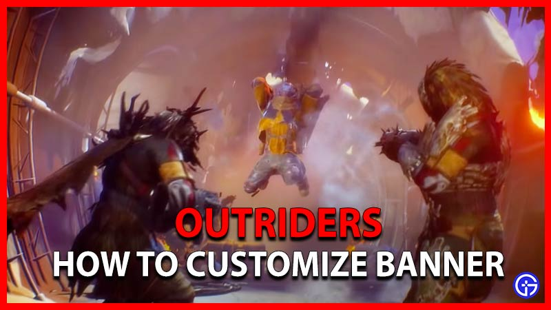 Outriders How To Customize Banner