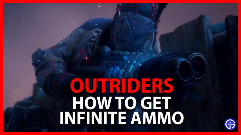Outriders How to Get Infinite Ammo and Unlimited Ammunition