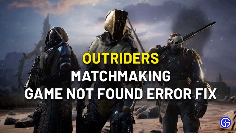 Outriders Matchmaking Game Not Found Error Fix