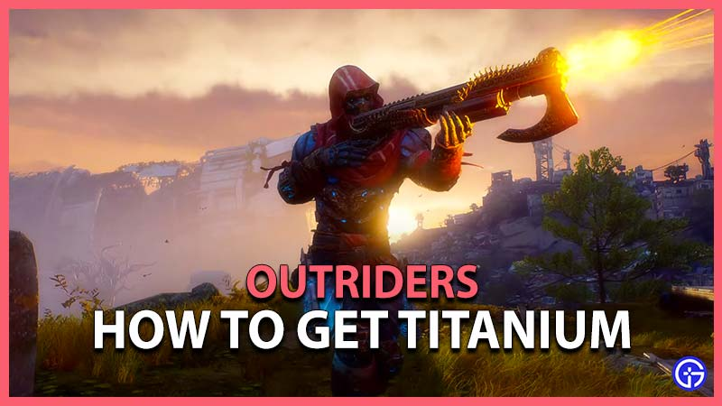 Outriders How To Get Titanium