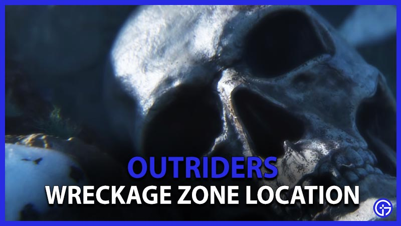 Outriders Wreckage Zone Location In Legacy Quest