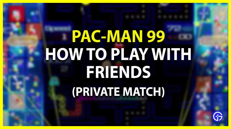 how to play pac man 99 with friends (multiplayer)