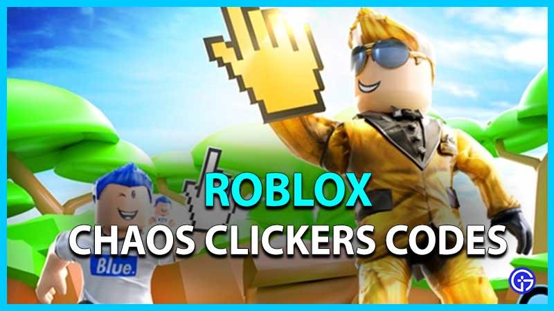 Roblox Chaos Clickers Codes