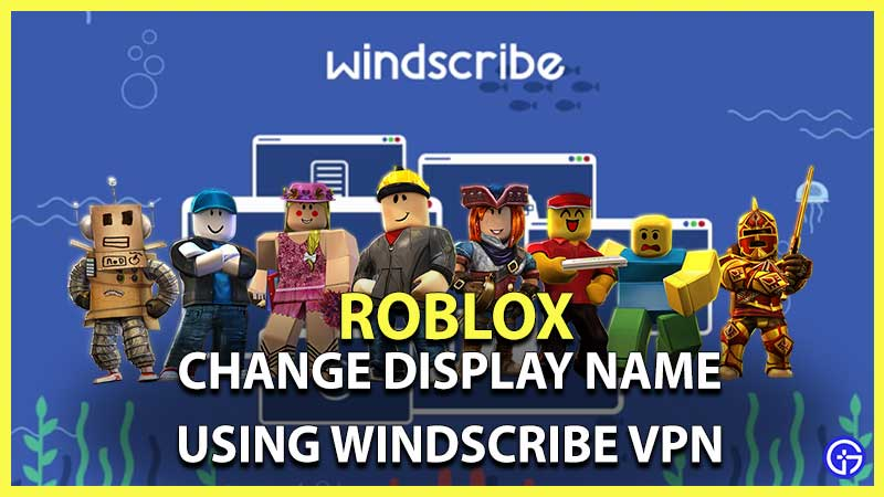 Roblox How To Change Display Name For Free With Windscribe VPN