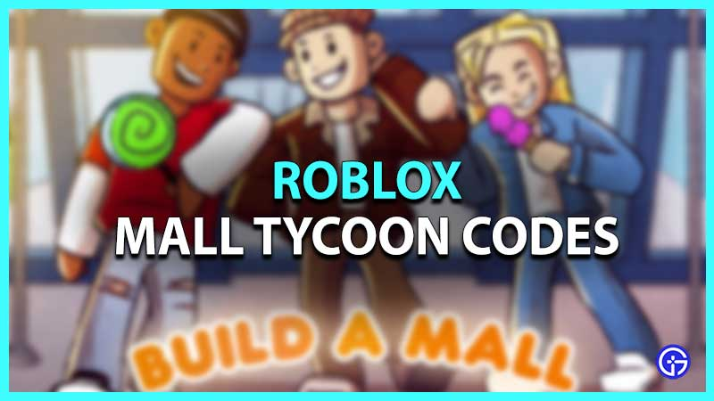 Roblox Mall Tycoon Codes List
