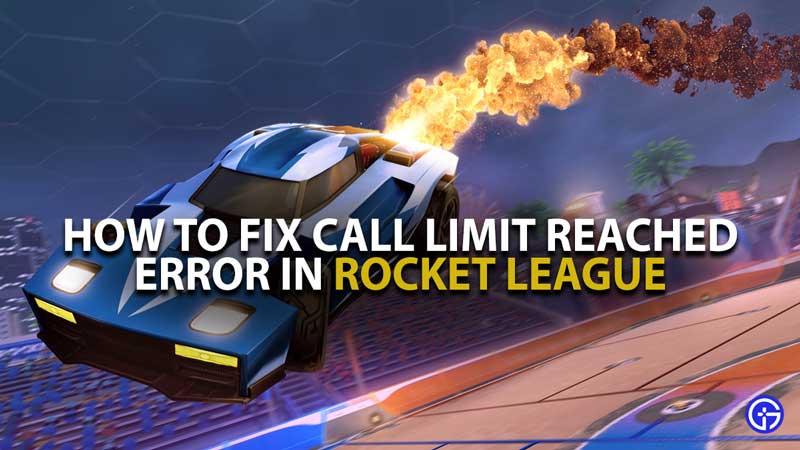 Rocket League Call Limit Reached Error