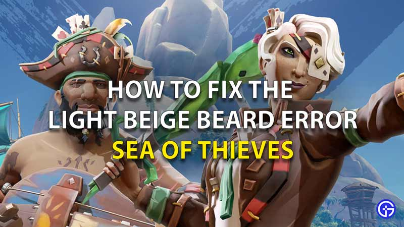 Sea-of-Thieves-LightbeigeBeard-error-solution