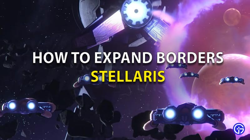 Stellaris how to expand borders