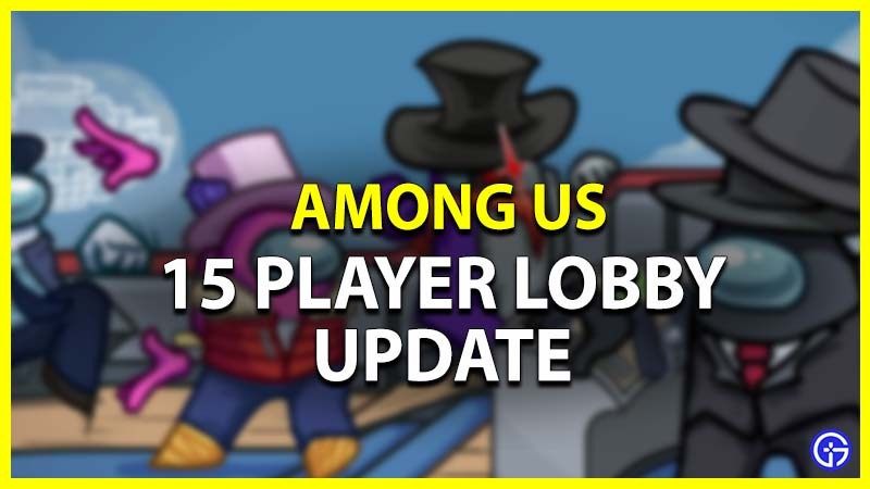 among us 15 player lobbies update