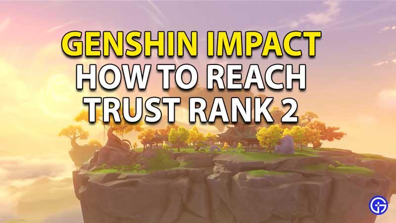Genshin Impact: How To Reach Trust Rank 2