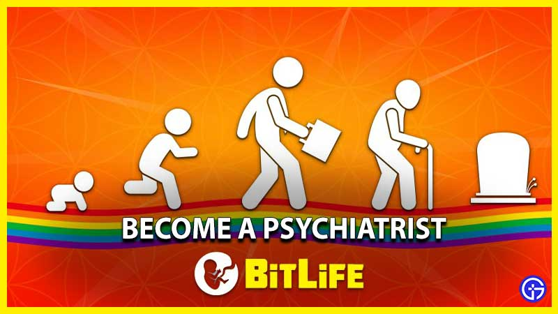 how to become a psychiatrist in bitlife