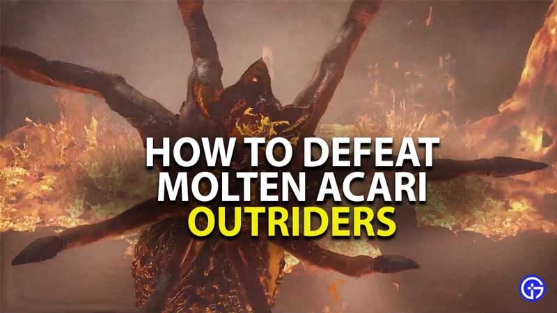 how to defeat molten acari in outriders