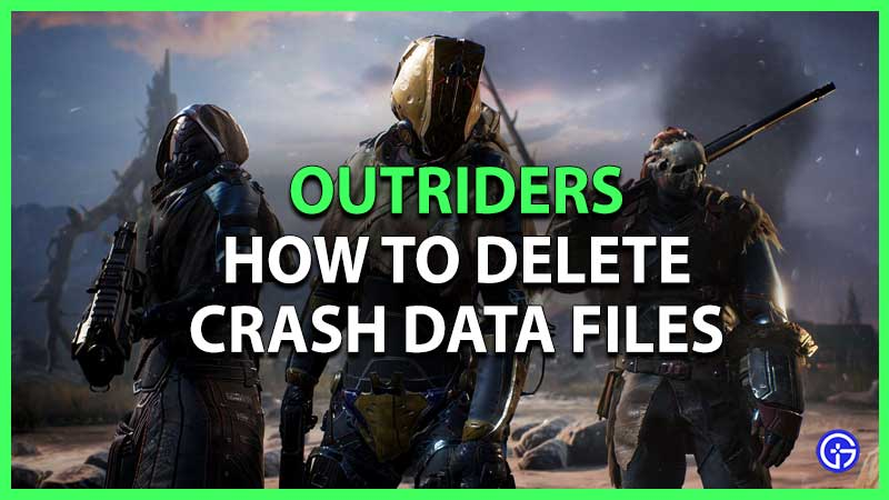 How to Delete Crash Report Data Files in Outriders