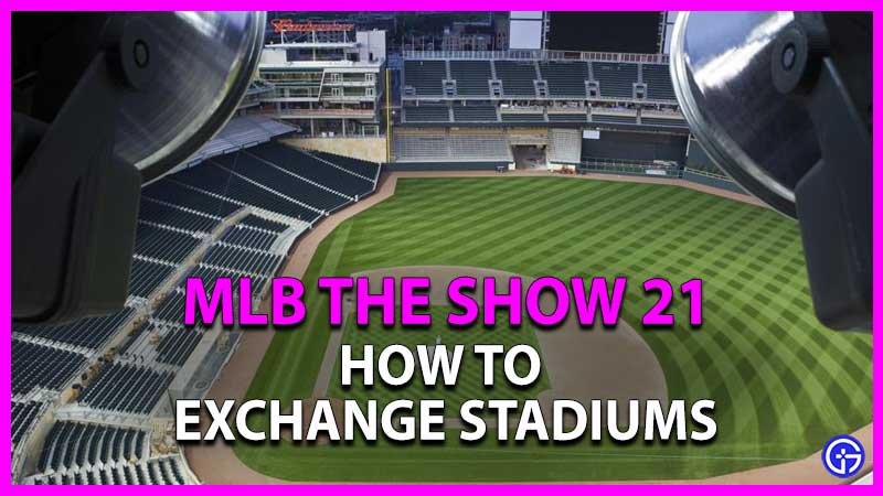 how to exchange stadium in mlb the show 21