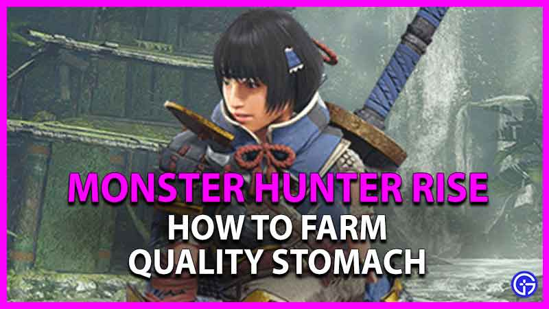 how to farm quality stomach in monster hunter rise