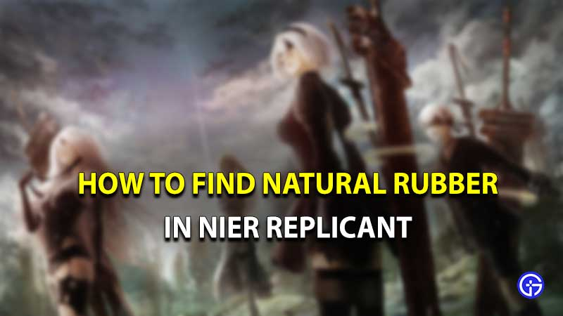 how to find natural rubber nier replicant
