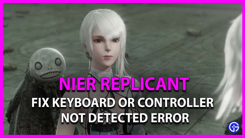 how to fix keyboard or mouse not detected error in nier replicant