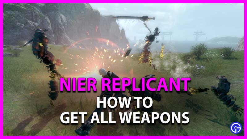 how to get all weapons in nier replicant