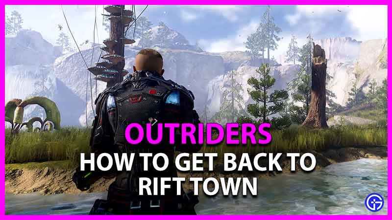 how to get back to rift town in outriders