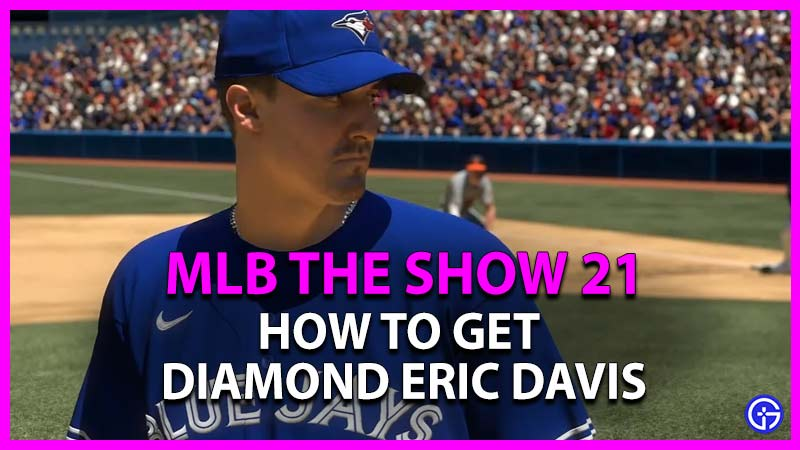 how to get diamond eric davis in mlb the show 21