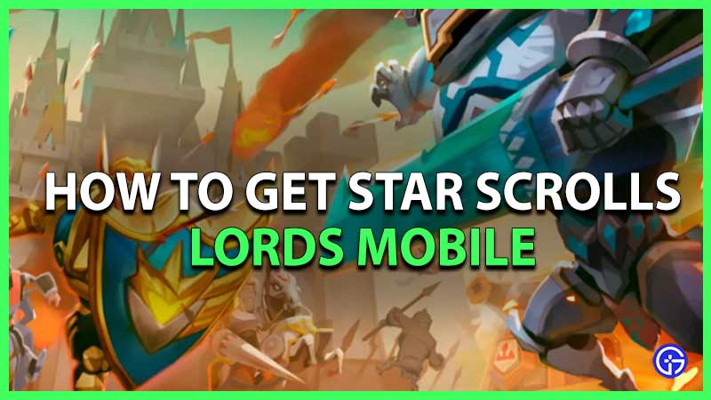 Lords Mobile Star Scroll Guide