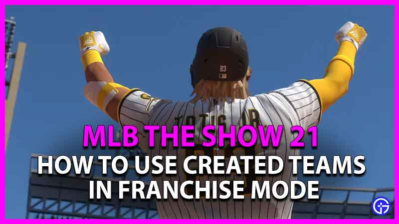 how to use created teams in franchise mode in mlb the show 21