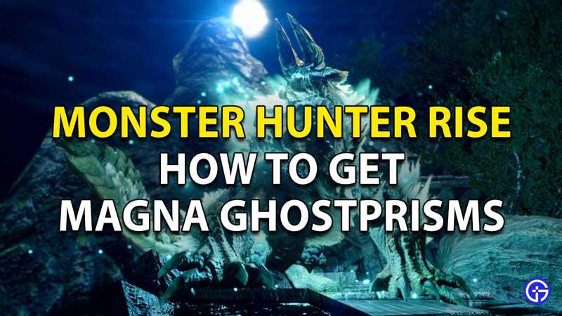 Monster Hunter Rise Magna Ghostprisms
