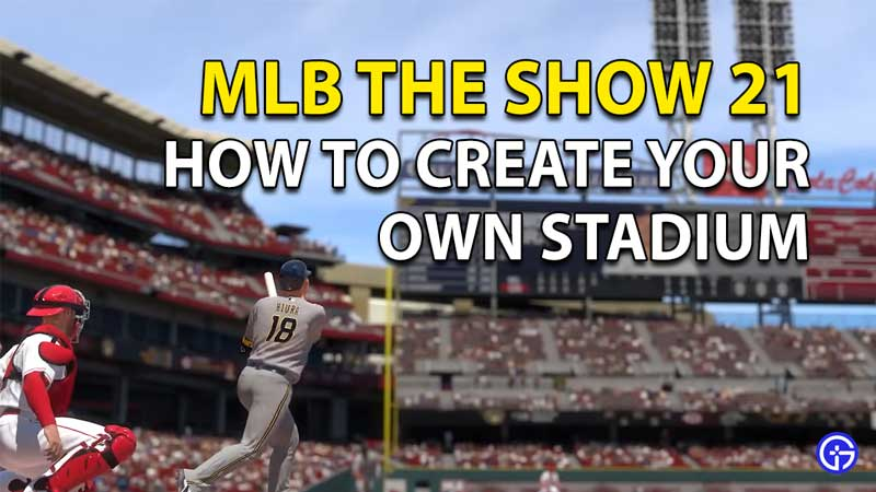 How To Create Your Own Stadium In MLB The Show 21
