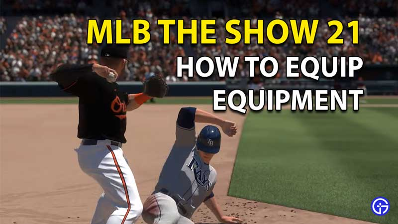 How To Equip Equipment In MLB The Show 21