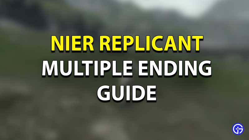 Nier Replicant Multiple Ending Guide