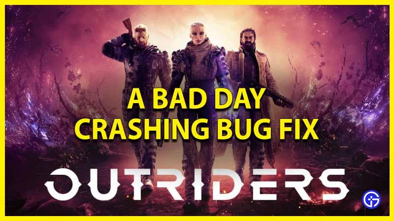 outriders bad day game crashing bug fix