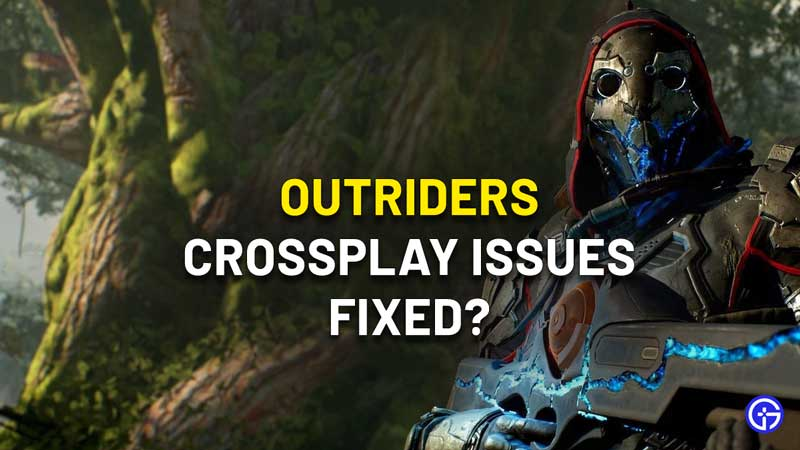 Outriders Crossplay Issues fixed yet