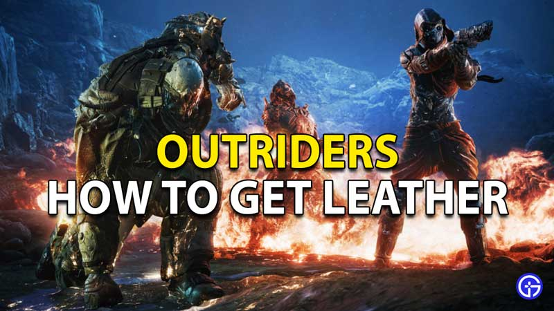 Outriders: How to get Leather