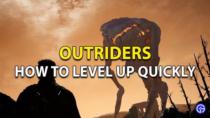 Outriders Level Up Quickly