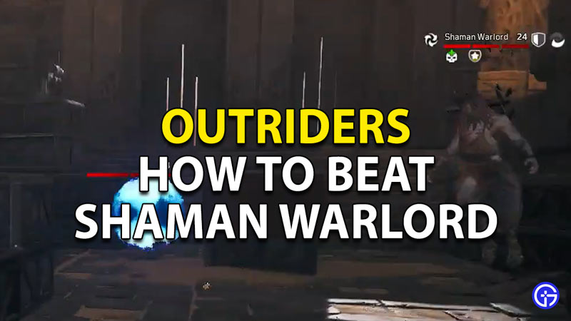 Outriders Beat Shaman Warlord