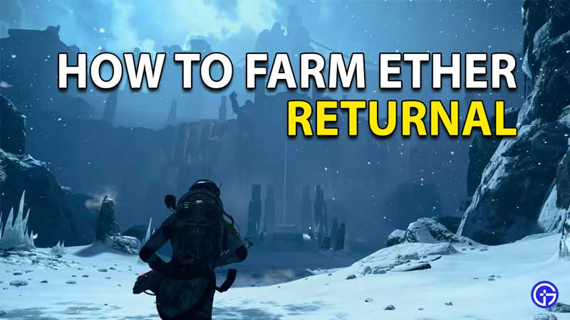 How To Farm Ether In Returnal