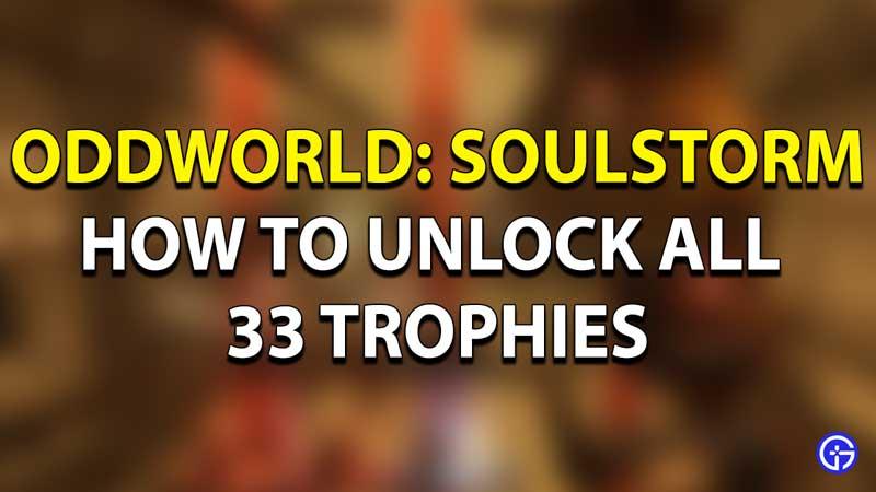 Oddworld: Soulstorm Trophies Guide