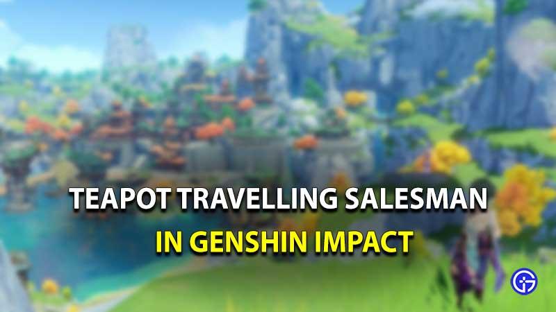 teapot traveling salesman Genshin Impact