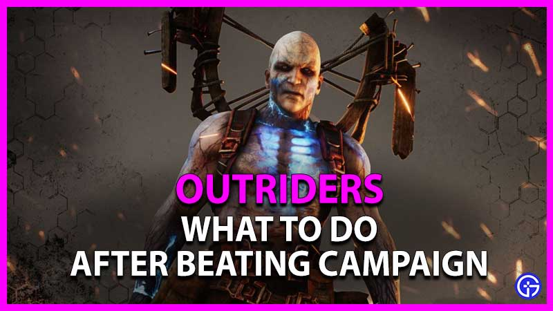 what to do after beating campaign in outriders