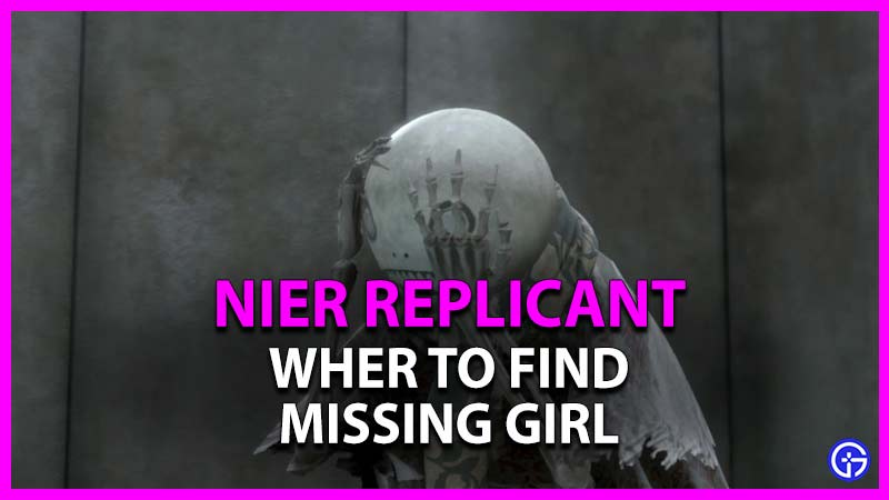 where to find missing girl in nier replicant