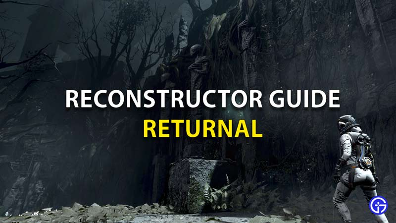 A Guide On Reconstructor Returnal