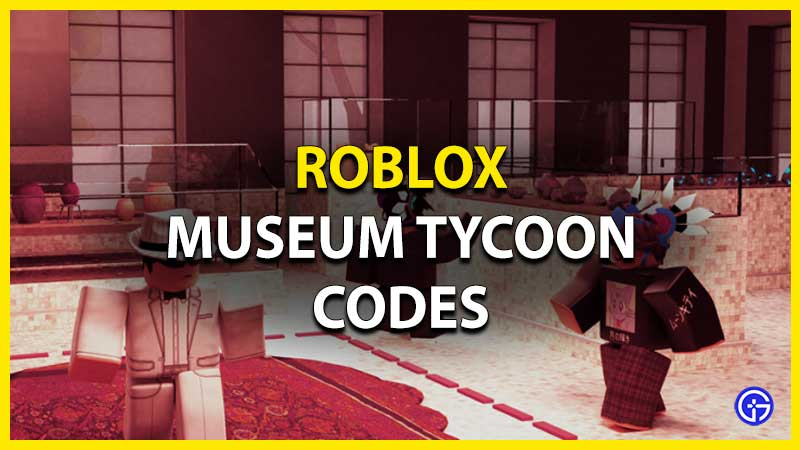 All Museum Tycoon Codes List