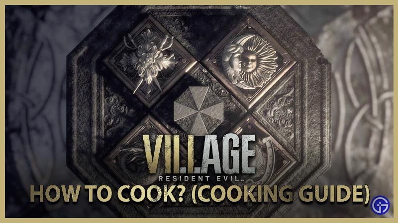 Cooking Guide Resident Evil Village How to Cook