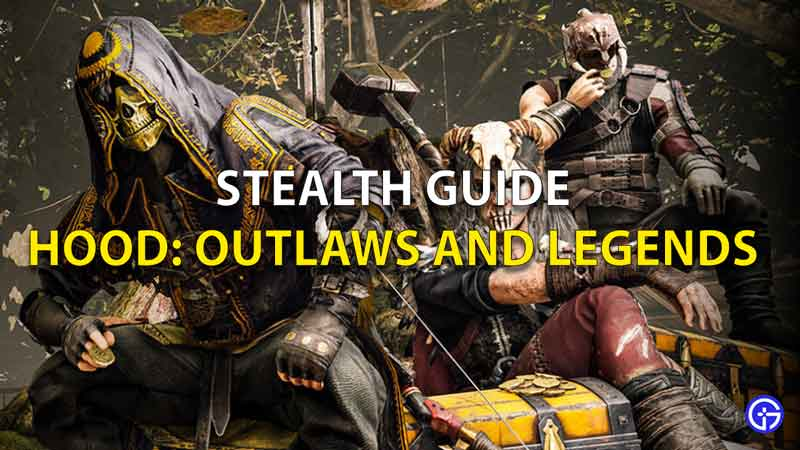 Hood Outlaws And Legends Stealth Guide